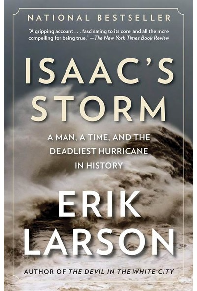 Isaac's Storm: A Man, A Time And The Deadliest Hurricane In History - Erik Larson