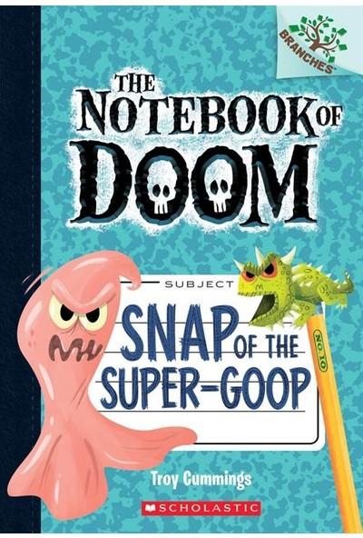 Snap Of The Super-Goop (The Notebook Of Doom 10) - Troy Cummings