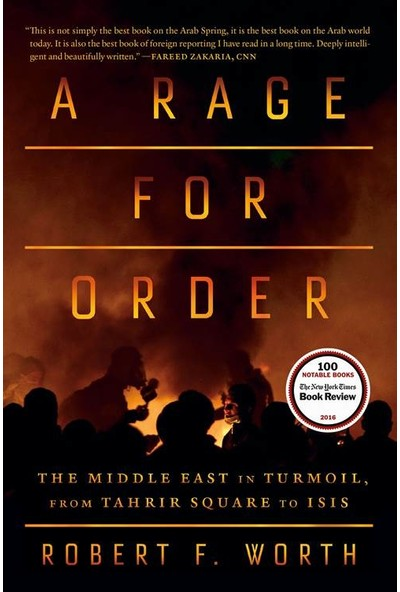 A Rage For Order: The Middle East In Turmoil, Fromtahrir Square To Isis - Robert F. Worth