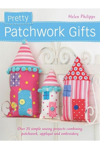 Pretty Patchwork Gifts - Helen Philipps