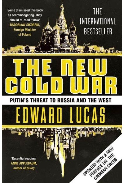 The New Cold War: Putin's Threat To Russia And The West - Edward Lucas