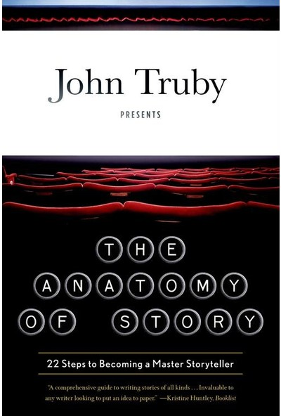 Anatomy Of Story: 22 Steps To Becoming A Master Storyteller - John Truby
