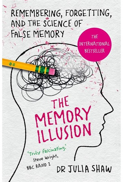 The Memory Illusion: Remembering, Forgetting And The Science Of False Memories - Julia Shaw