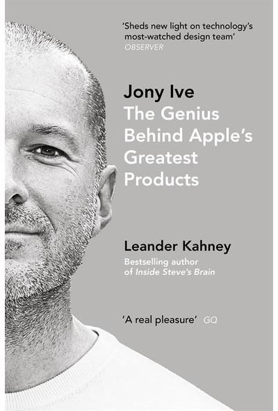 Jony Ive : The Genius Behind Apple's Greatest Products - Leander Kahney