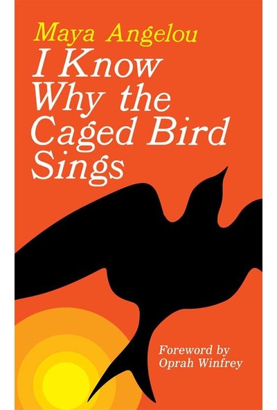 I Know Why The Caged Bird Sings - Maya Angelou