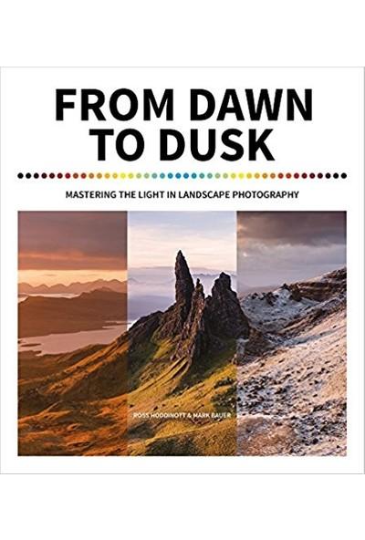 From Dawn To Dusk: Mastering The Light In Landscape Photography - Ross Hoddinott