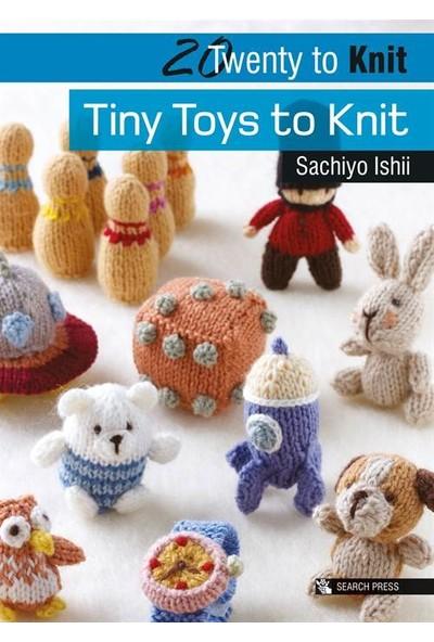 Tiny Toys To Knit (Twenty To Make) - Sachiyo Ishii