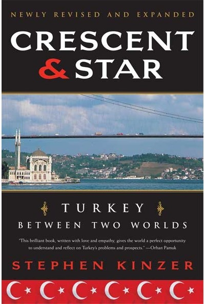 Crescent And Star: Turkey Between Two Worlds - Stephen Kinzer