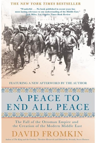 A Peace To End All Peace: The Fall Of The Ottoman Empire - David Fromkin
