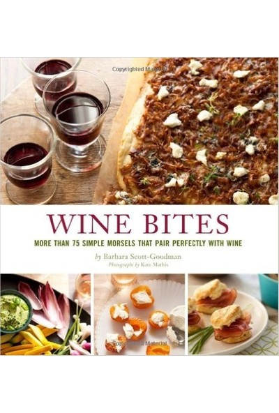 Wine Bites: 64 Simple Nibbles That Pair Perfectly With Wine - Barbara Scott-Goodman