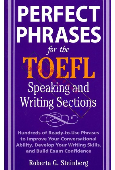 Perfect Phrases For The Toefl Speaking And Writing Sections - Roberta Steinberg