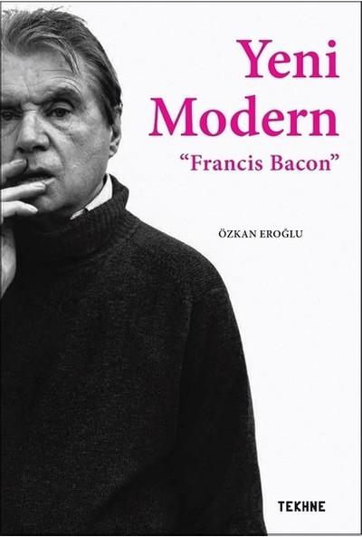 Yeni Modern: Francis Bacon - Özkan Eroğlu