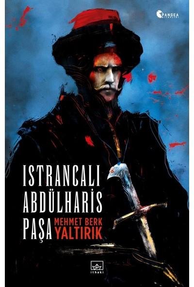 Istrancalı Abdülharis Paşa - Mehmet Berk Yaltırık