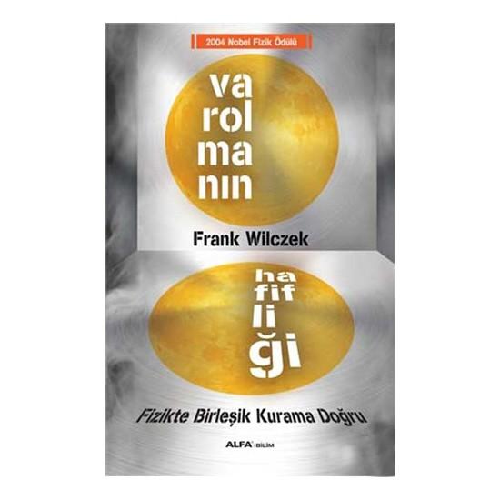 Varolmanın Hafifliği - Fizikte Birleşik Kurama Doğru - 2004 Nobel Fizik Ödülü-Frank Wilczek