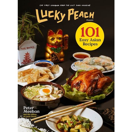 Lucky Peach Presents 101 Easy Asian Recipes - Peter Meehan