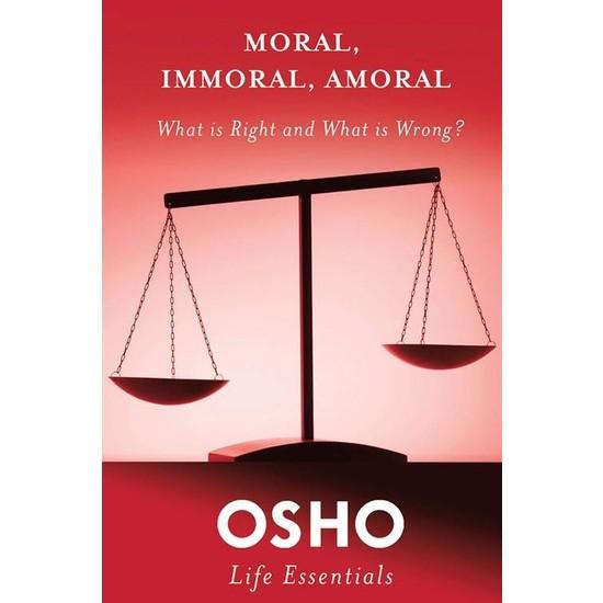 Moral Immoral Amoral - Osho