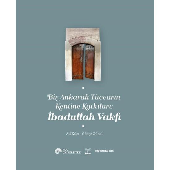 Bir Ankaralı Tüccarın Kentine Katkıları: İbadullah Vakfı - Ali Kılcı