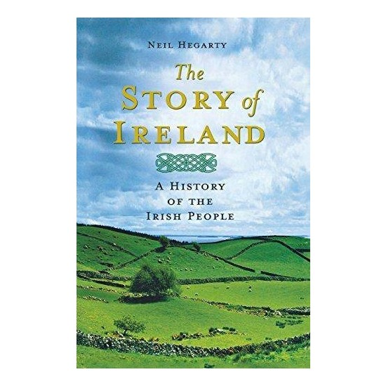 The Story Of Ireland: A History Of Irish People - Neil Hegarty