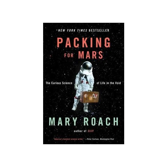 Packing For Mars: The Curious Science Of Life In The Void - Mary Roach