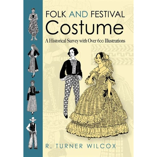 Folk And Festival Costume: A Historical Survey With Over 600 Illustrations - Turner Wilcox