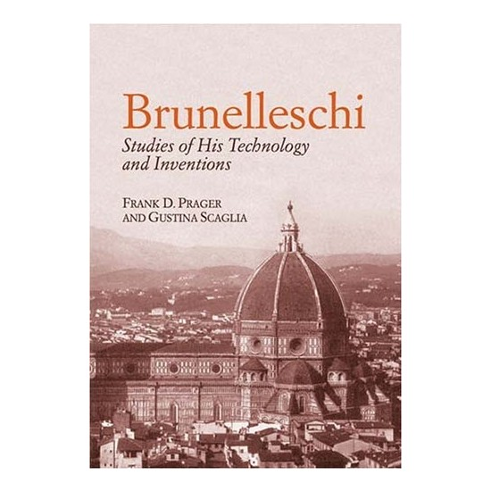 Brunelleschi: Studies Of His Technology - Frank D. Prager