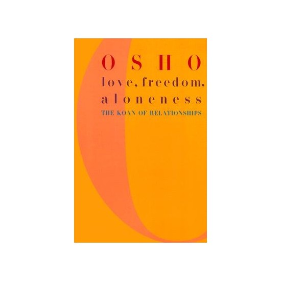 Love Freedom And Aloneness: The Koan Of Relationships - Osho