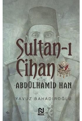Sultanı Cihan Abdülhamid Han - Yavuz Bahadıroğlu