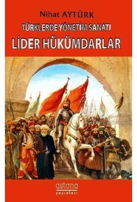 Türklerde Yönetim Sanatı, Lider Hükümdarlar - Nihat Aytürk