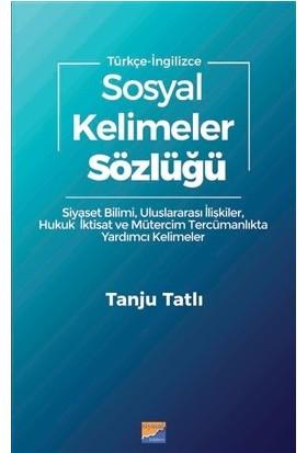 Sosyal Kelimeler Sözlüğü Türkçe- İngilizce - Tanju Tatlı