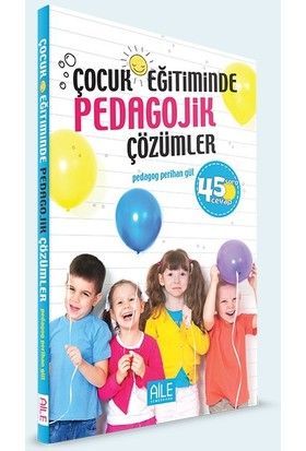 Çocuk Eğitiminde Pedagojik Çözümler | 45 Soru Cevap - Perihan Gül