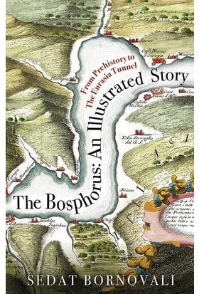 The Bosphorus: An Illustrated Story (Boğaziçinin Tarih A.) (İngilizce) - Sedat Bornovalı