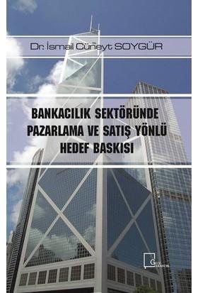 Bankacılık Sektöründe Pazarlama Ve Satış Yönlü Hedef Baskısı - İsmail Cüneyt Soygür