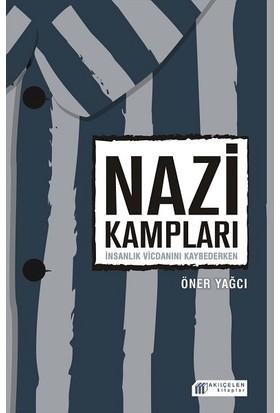 Nazi Kampları: İnsanlık Vicdanını Kaybederken - Öner Yağcı