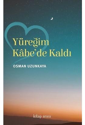 Yüreğim Kabe'de Kaldı - Osman Uzunkaya