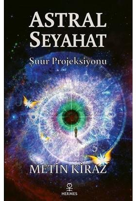 Astral SeyahatŞuur Projeksiyonu - Metin Kiraz
