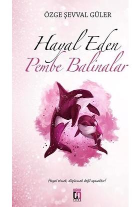 Hayal Eden Pembe Balinalar - Özge Şevval Güler