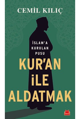 Kur'an İle Aldatmak İslam'A Kurulan Pusu - Cemil Kılıç