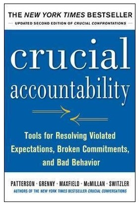 Crucial Accountability: Tools For Resolving Violated Expectations, Broken Commitments And Bad Behaviour