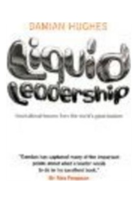 Liquid Leadership: Inspirational Lessons From The World'S Greatest Leaders