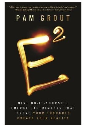 E Squared: 9 Do It Yourself Energy Experiments That Prove Your Thoughts Create Your Reality