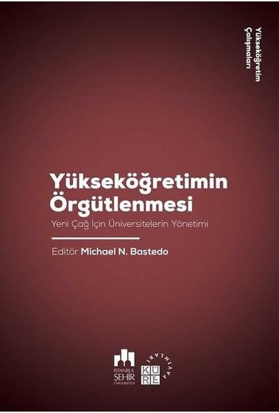 Yükseköğretimin Örgütlenmesi - Michael N. Bastedo
