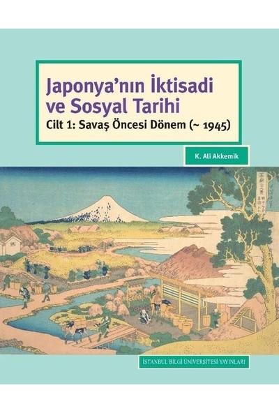 Japonya'nın İktisadi Ve Sosyal Tarihi Cilt 1: Savaş Öncesi Dönem (~ 1945) - K. Ali Akkemik