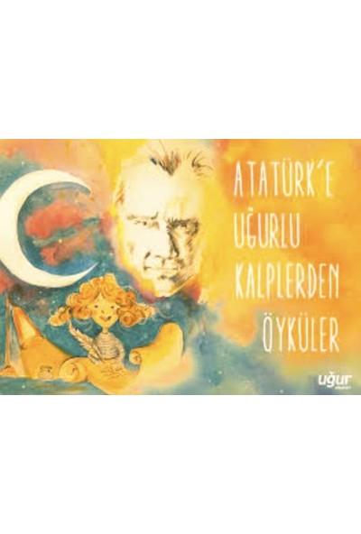 Atatürk'E Uğurlu Kalplerden Öyküler