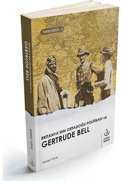 Britanyanın Ortadoğu Politikası ve Gertrude Bell - Samet Yüce