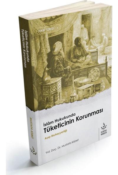 İslam Hukukunda Tüketicinin Korunması - Mustafa Kisbet