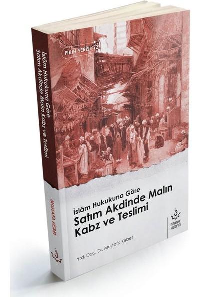 İslam Hukukuna Göre Satım Akdinde Malın Kabz ve Teslimi - Mustafa Kisbet