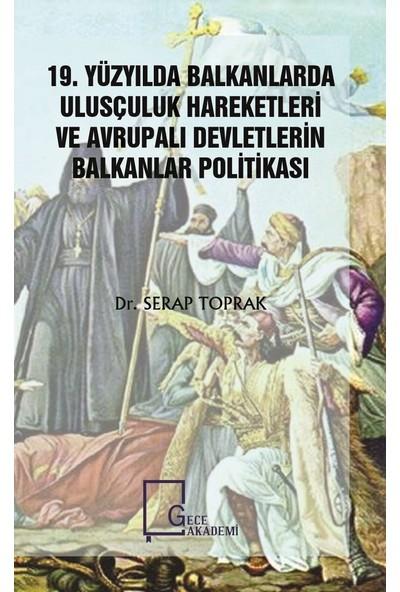 19. Yüzyılda Balkanlarda Ulusçuluk Hareketleri Ve Avrupalı Devletlerin Balkanlar Politikası - Serap Toprak