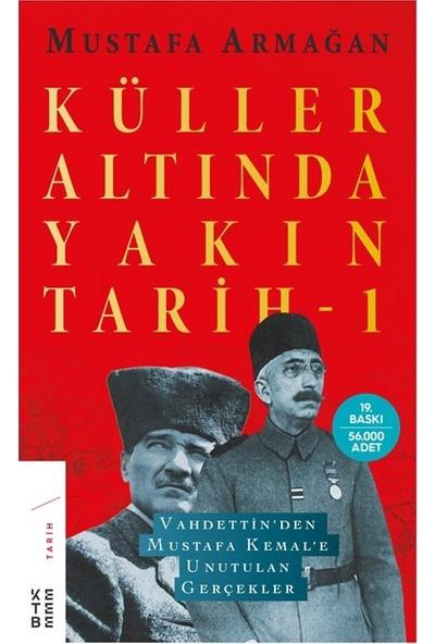 Küller Altında Yakın Tarih 1 - Mustafa Armağan