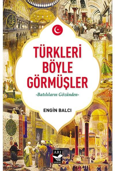 Türkleri Böyle Görmüşler Batılıların Gözünden - Engin Balcı