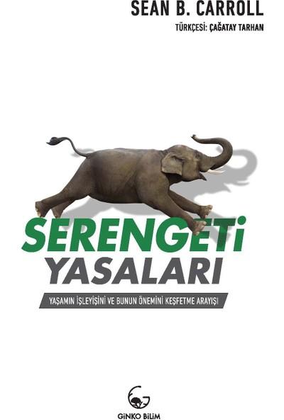 Serengeti Yasaları –Yaşamın İşleyişi Ve Bunun Önemini Keşfetme Arayışı - Sean B. Carroll